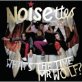 The Noisettes: What's the time Mr. Wolf?