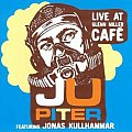 Jupiter featuring Jonas Kullhammar: Live at Glenn Miller Café