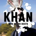 Khan: Who Never Rests