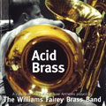 The Williams Fairey Brass Band: Acid Brass – 10 Acid House Anthems Played by the Williams Fairey Brass Band