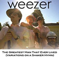 Weezer: The greatest man that ever lived (variations on a Shaker Hymn)