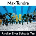 Max Tundra: Parallax Error Beheads You