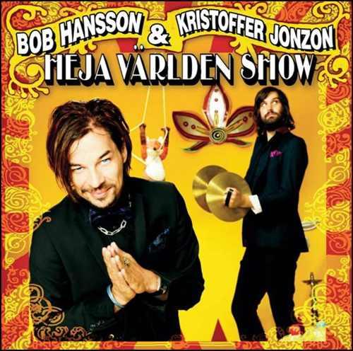 Bob Hansson & Kristoffer Jonzon: Heja Världen Show