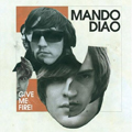 Mando Diao: Give Me Fire