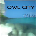 Owl City: Of June