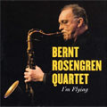 Bernt Rosengren Quartet: I'm Flying