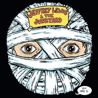 Jeffrey Lewis & The Junkyard: 'Em Are I