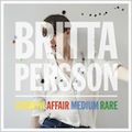 Britta Persson: Current Affair Medium Rare