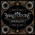 Mastodon: Live at the Aragon