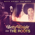 Betty Wright and The Roots: Betty Wright: The Movie
