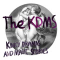 The KDMS: Kinky Dramas and Magic Stories