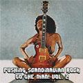 Samling: Pushing Scandinavian Rock to the Man! Vol. 2
