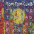 Tom Tom Club: The Good, the Bad and the Funky