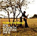 Tobias Fröberg: For Elisabeth Wherever She Is