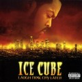 Ice Cube: Laugh Now, Cry Later