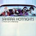 Sahara Hotnights: C&#39;mon Let&#39;s Pretend