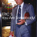 Eric S: You are Somebody!