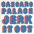 Caesars Palace: Jerk It Out