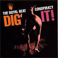 The Royal Beat Conspiracy: Dig It!
