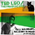 Ted Leo/Pharmacists: Tell Balgeary, Balgury is dead