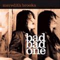 Meredith Brooks: Bad bad one