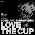 Sons and Daughters: Love The Cup