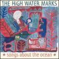 The High Water Marks: Songs about the Ocean