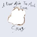 Smog: A River Ain't Too Much To Love