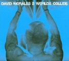 David Morales: 2 Worlds Collide