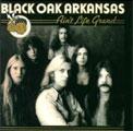 Black Oak Arkansas: Ain't Life Grand